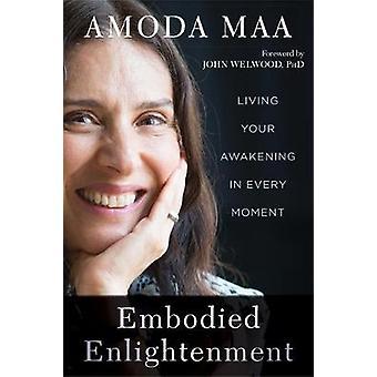 Förkroppsligade upplysning - lever ert uppvaknande i varje ögonblick av Amod