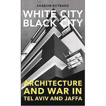 White City, svart stad: Arkitektur och kriget i Tel Aviv och Jaffa