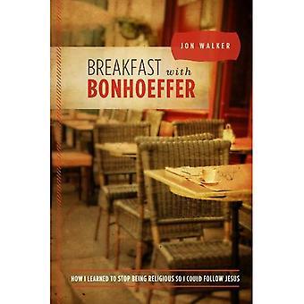 Ontbijt met Bonhoeffer: hoe ik leerde ophouden en zijnd van religieuze, zodat ik kon het volgen van Jezus