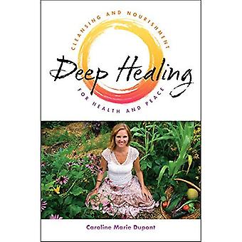 Deep Healing: Cleansing and Nourishment for Health and Peace