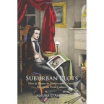 Parcelles de banlieue: Hommes à la maison au dix-neuvième siècle Amérique imprimer Culture (études dans la Culture de l'imprimé et de l'histoire...
