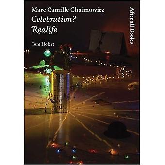 Marc Camille Chaimowicz: Celebration? Realife (yksi työ) (loppujen lopuksi)