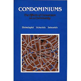 Condominiums The Effects of Conversion on a Community by Dinkelspiel & John R.