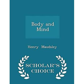 Body and Mind  Scholars Choice Edition by Maudsley & Henry