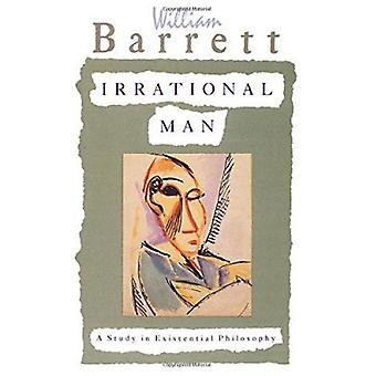 Irrational Man - A Study in Existential Philosophy by William Barrett