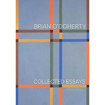 Brian O'Doherty - Collected Essays by Brian O'Doherty - Collected Essay
