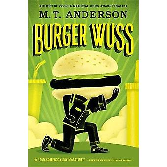 Burger Wuss by M. T. Anderson - 9780763694326 Book