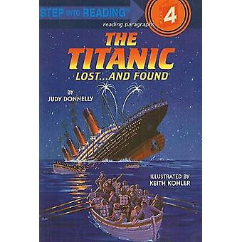 The Titanic - Lost... and Found by Judy Donnelly - Keith Kohler - 9780
