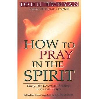 How to Pray in the Spirit - Thirty-one Devotional Readings on Personal