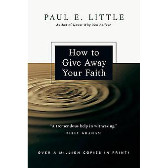 How to Give Away Your Faith by Paul E Little - James F Nyquist - Leig