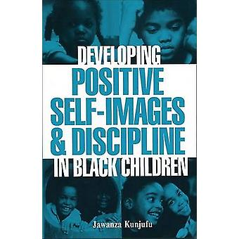 Developing Positive Self-images and Discipline in Black Children by J