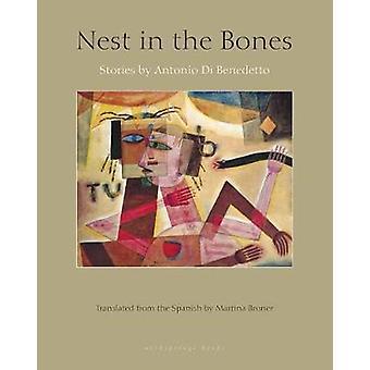 Nest In The Bones - Stories by Antonio Benedetto by Antonio De Benedet