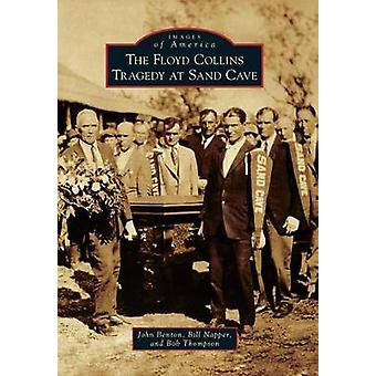 The Floyd Collins Tragedy at Sand Cave by John Benton - Bill Napper -