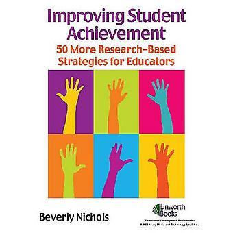 Improving Student Achievement - 50 More Research-Based Strategies for