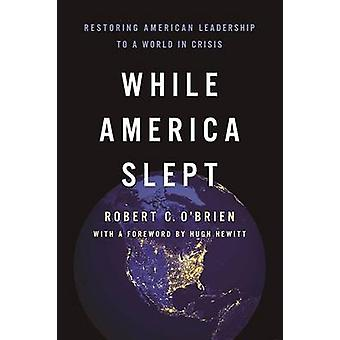 While America Slept - Restoring American Leadership to a World in Cris