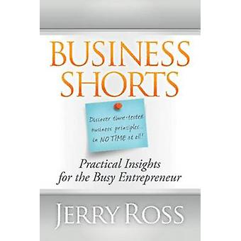 Business Shorts - Practical Insights for the Busy Entrepreneur by Jerr