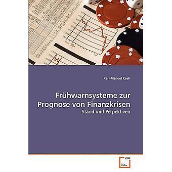 Frhwarnsysteme zur Prognose von Finanzkrisen by Cseh & KarlManuel
