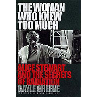 The Woman Who Knew Too Much - Alice Stewart and the Secrets of Radiati