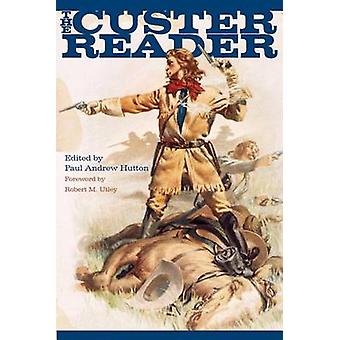 The Custer Reader by Hutton & Paul Andrew