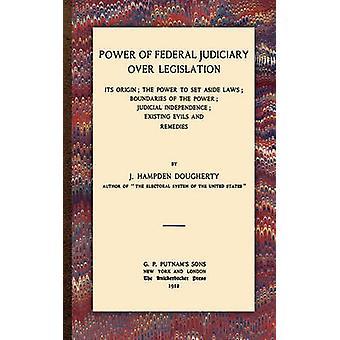 Power of Federal Judiciary Over Legislation by Dougherty & J. Hampden