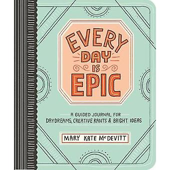 Every Day is Epic a Guided Journal for Daydreams Creative by Mary Kate McDevitt