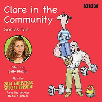 Clare in the Community Series 10  Series 10 amp a Christmas special episode of the BBC Radio 4 sitcom by Harry Venning & Read by Alex Lowe & Read by Full Cast & Read by Sally Phillips