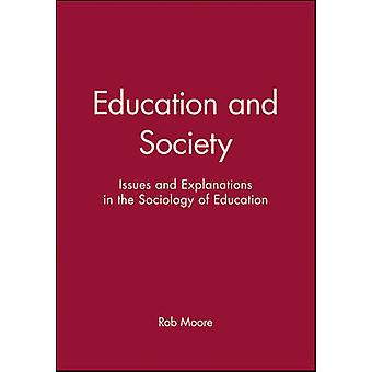 Education and Society Issues and Explanations in the Sociology of Education by Moore & Rob