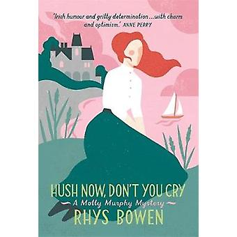 Hush Now Dont You Cry by Rhys Bowen