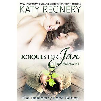 Jonquils for Jax The Rousseaus 1 by Regnery & Katy