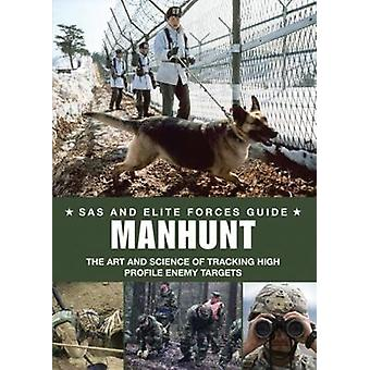 Manhunt  Elite Forces Skills in Tracking High Profile Enemy Targets by Alexander Stilwell