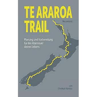 Te Araroa TrailPlanung und Vorbereitung des Abenteuers deines Lebens by Karallus & Christoph
