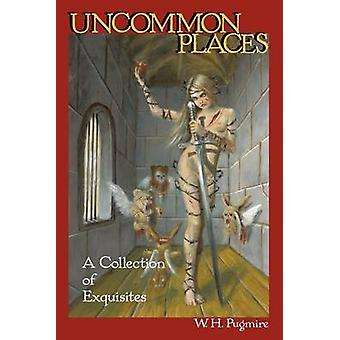 Uncommon Places A Collection of Exquisites by Pugmire & W. H.