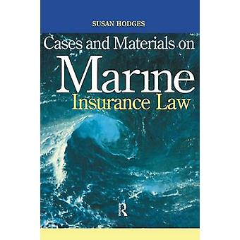 Cases and Materials on Marine Insurance Law by Hodges & Susan