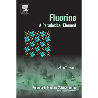 Fluorine A Paradoxical Element by Tressaud & Alain