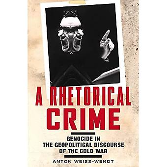 A Rhetorical Crime: Genocide�in the Geopolitical Discourse�of the Cold War (Genocide,�Political Violence, Human�Rights)