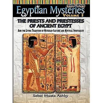 EGYPTIAN MYSTERIES VOL. 3 The Priests and Priestesses of Ancient Egypt by Ashby & Muata