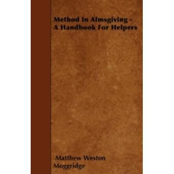 Method In Almsgiving  A Handbook For Helpers by Moggridge & Matthew Weston