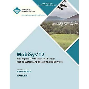 MobiSys 12 Proceedings of the 10th International Conference on Mobile Systems Applications and Services by MobiSys 12 Proceedings Committee