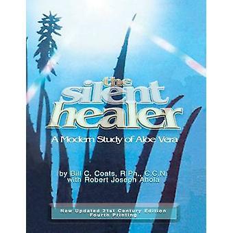 The Silent Healer A Modern Study of Aloe Vera by Coats & Bill C.