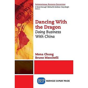 Dancing With The Dragon Doing Business With China by Chung & Mona