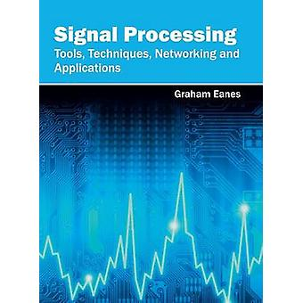 Signal Processing Tools Techniques Networking and Applications by Eanes & Graham
