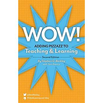 Wow Adding Pizzazz to Teaching and Learning Second Edition by Barkley & Stephen G.