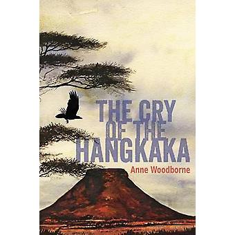 The Cry of the Hangkaka by Woodborne & Anne