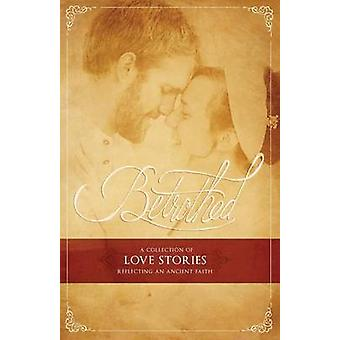 BETROTHED A Collection of Love Stories Reflecting an Ancient Faith by Waller Family