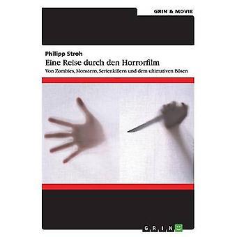 Eine Reise durch den Horrorfilm. Von Zombies Monstern Serienkillern und dem ultimativen Bsen by Stroh & Philipp