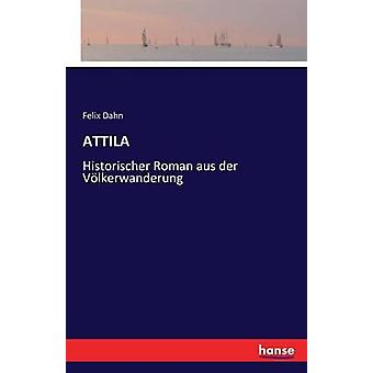 ATTILAHistorischer Roman aus der Vlkerwanderung by Dahn & Felix