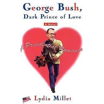 George Bush Dark Prince of Love A Presidential Romance Original by Millet & Lydia