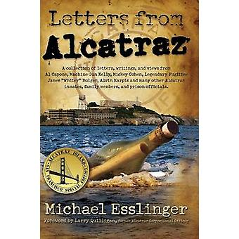 Letters from Alcatraz A Collection of Letters Interviews and Views from James Whitey Bulger Al Capone Mickey Cohen Machine Gun Kelly and Prison Officials both in and outside of Alcatraz. by Esslinger & Michael