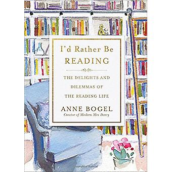I'd Rather Be Reading - The Delights and Dilemmas of the Reading Life