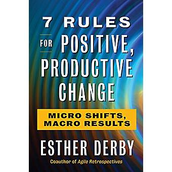 7 Rules For Positive - Productive Change by Esther Derby - 9781523085